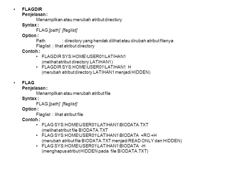 FLAGDIR Penjelasan : Menampilkan atau merubah atribut directory. Syntax : FLAG [path] [flaglist]